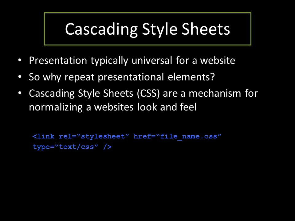 Cascading Style Sheets Presentation typically universal for a website So why repeat presentational elements.