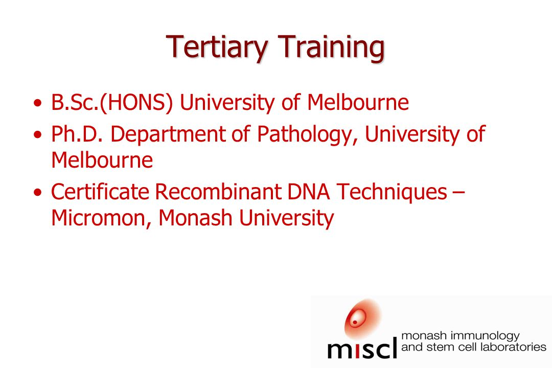 Tertiary Training B.Sc.(HONS) University of Melbourne Ph.D.