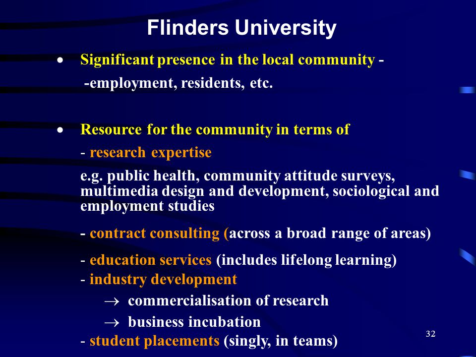 32 Flinders University  Significant presence in the local community - -employment, residents, etc.