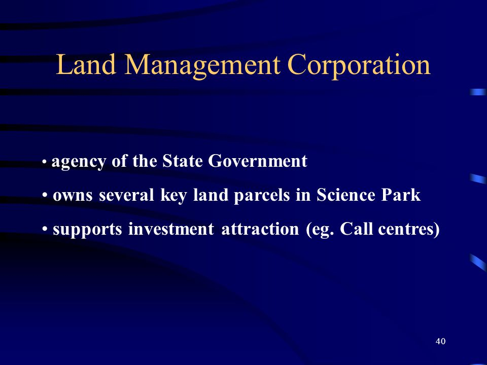 40 Land Management Corporation agency of the State Government owns several key land parcels in Science Park supports investment attraction (eg.