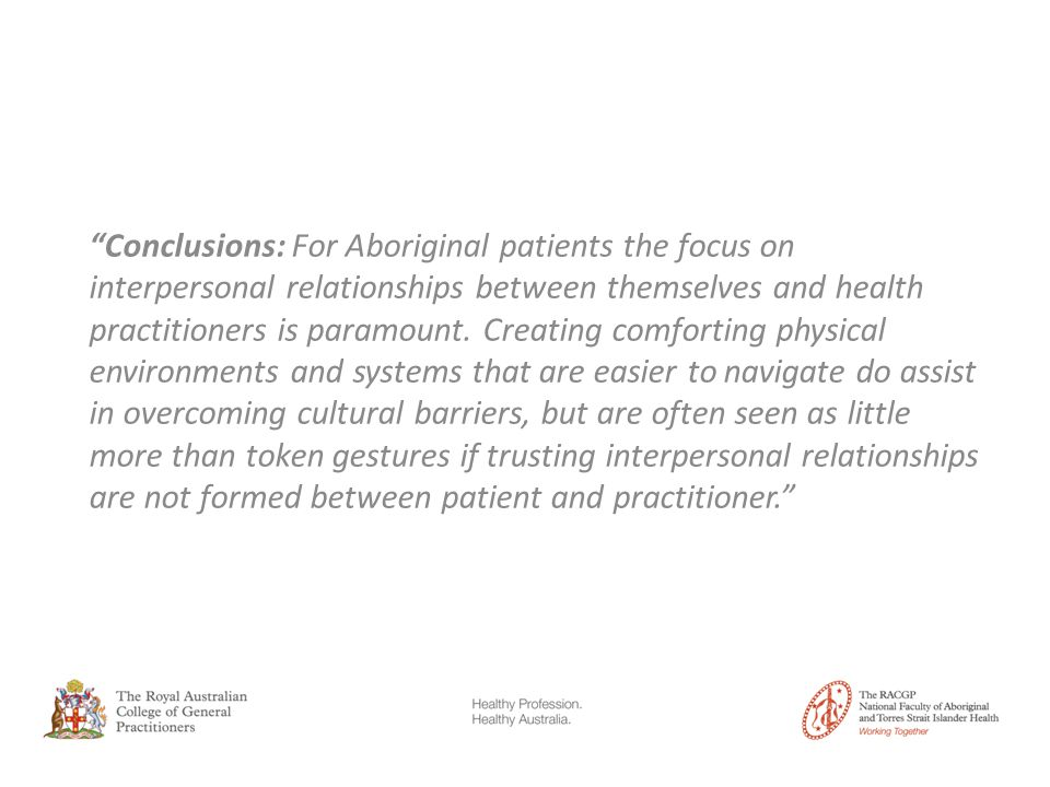Conclusions: For Aboriginal patients the focus on interpersonal relationships between themselves and health practitioners is paramount.