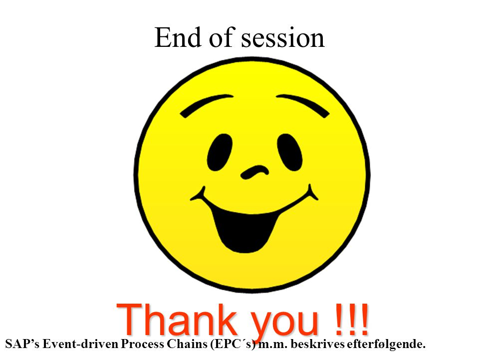 End of session Thank you !!. SAP's Event-driven Process Chains (EPC´s) m.m.