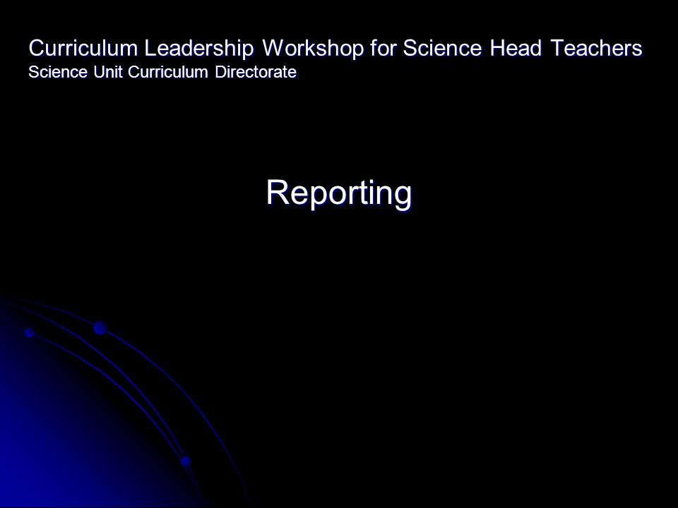 Curriculum Leadership Workshop for Science Head Teachers Science Unit Curriculum Directorate Reporting