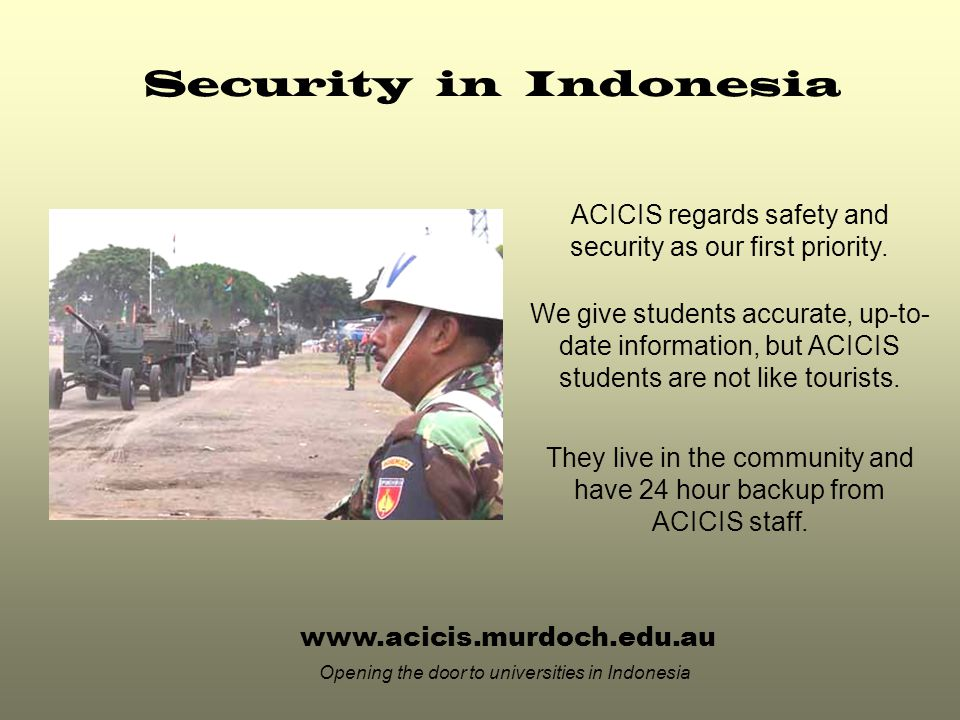 www.acicis.murdoch.edu.au Opening the door to universities in Indonesia ACICIS regards safety and security as our first priority.