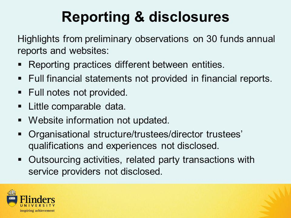Reporting & disclosures Highlights from preliminary observations on 30 funds annual reports and websites:  Reporting practices different between entities.