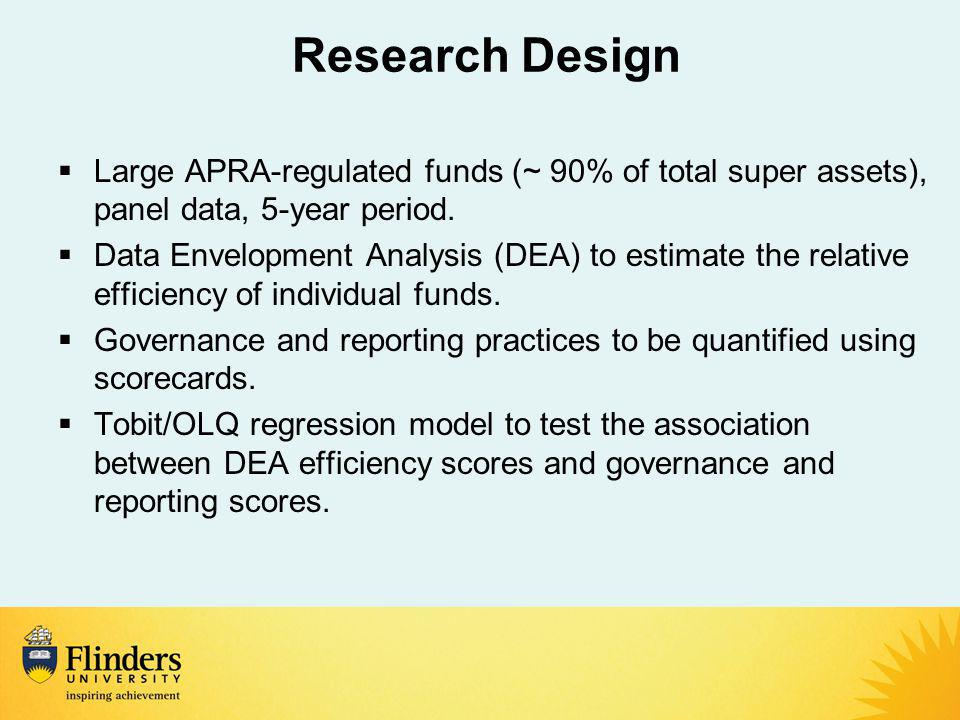 Research Design  Large APRA-regulated funds (~ 90% of total super assets), panel data, 5-year period.