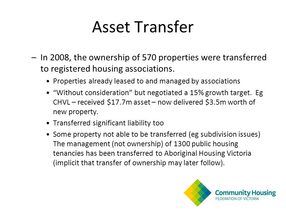Asset Transfer –In 2008, the ownership of 570 properties were transferred to registered housing associations.