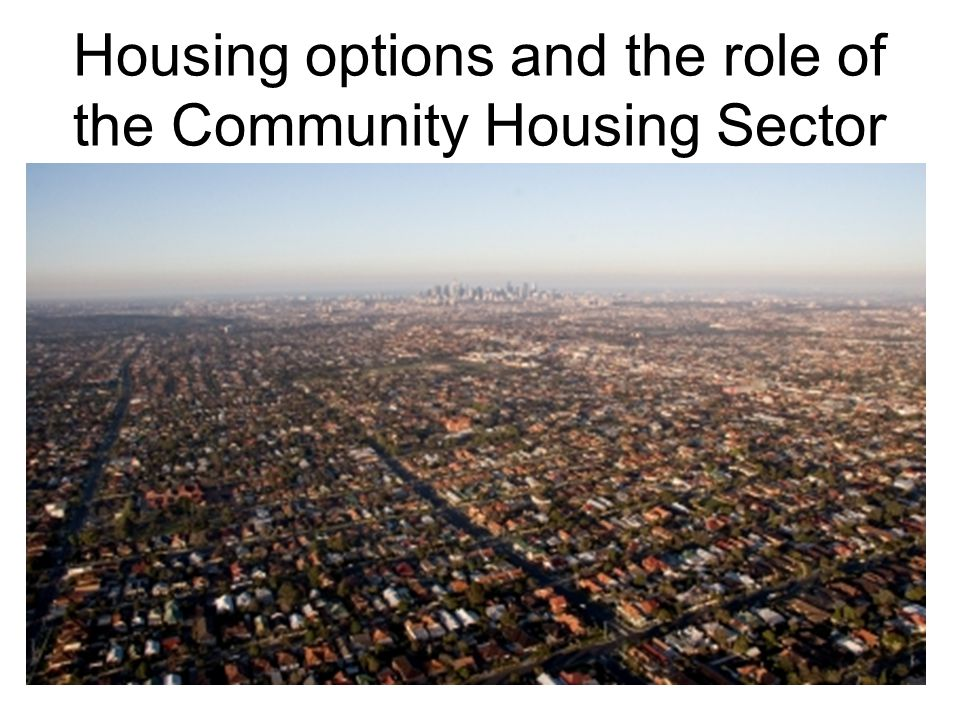 Housing options and the role of the Community Housing Sector