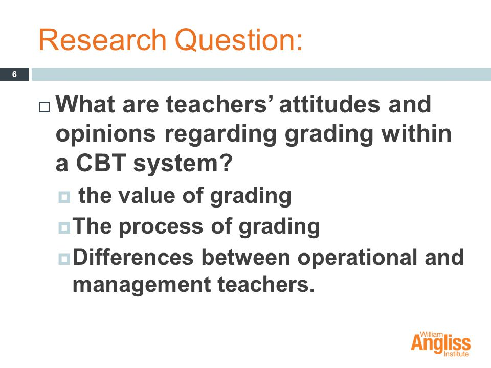 Research Question:  What are teachers' attitudes and opinions regarding grading within a CBT system.