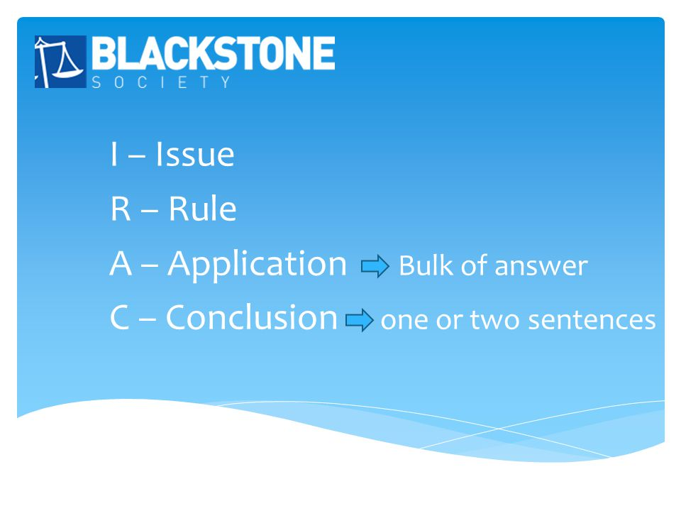 I – Issue R – Rule A – Application Bulk of answer C – Conclusion one or two sentences