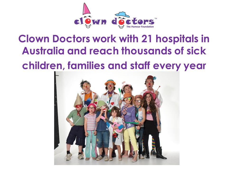 The Clown Doctors treat sick children in hospital with a special kind of medicine: smiles, fun and laughter!