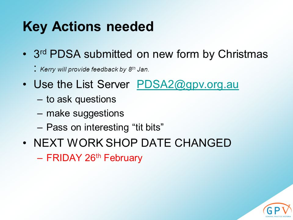 Key Actions needed 3 rd PDSA submitted on new form by Christmas : Kerry will provide feedback by 8 th Jan.