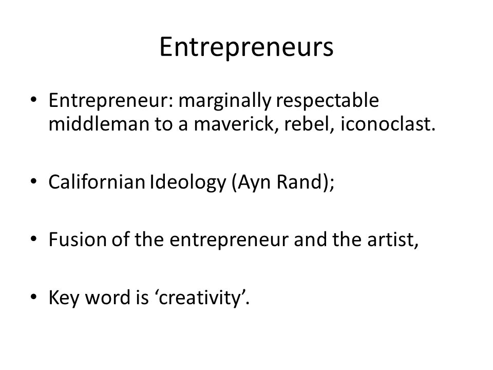 Entrepreneurs Entrepreneur: marginally respectable middleman to a maverick, rebel, iconoclast.