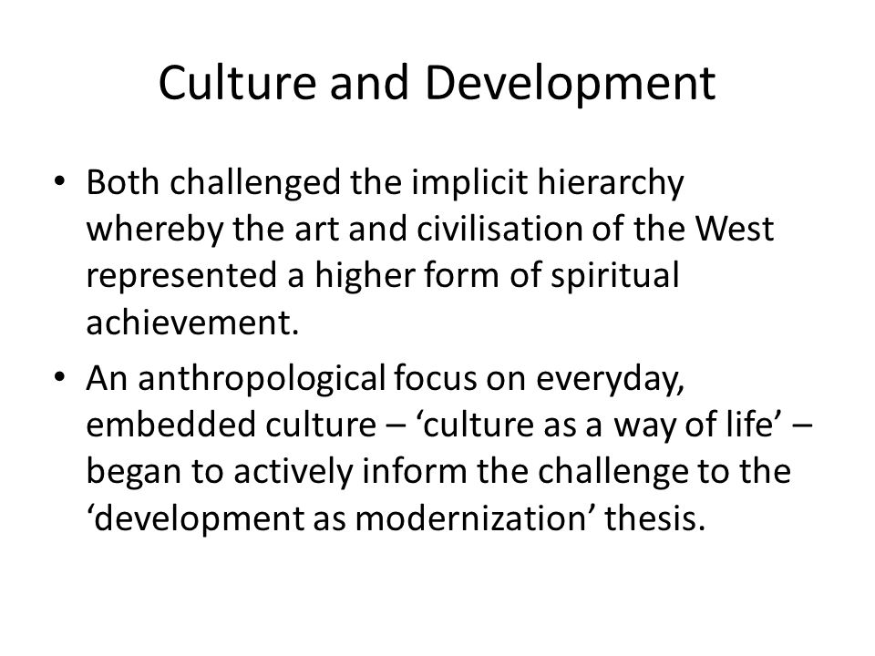 Culture and Development Both challenged the implicit hierarchy whereby the art and civilisation of the West represented a higher form of spiritual achievement.
