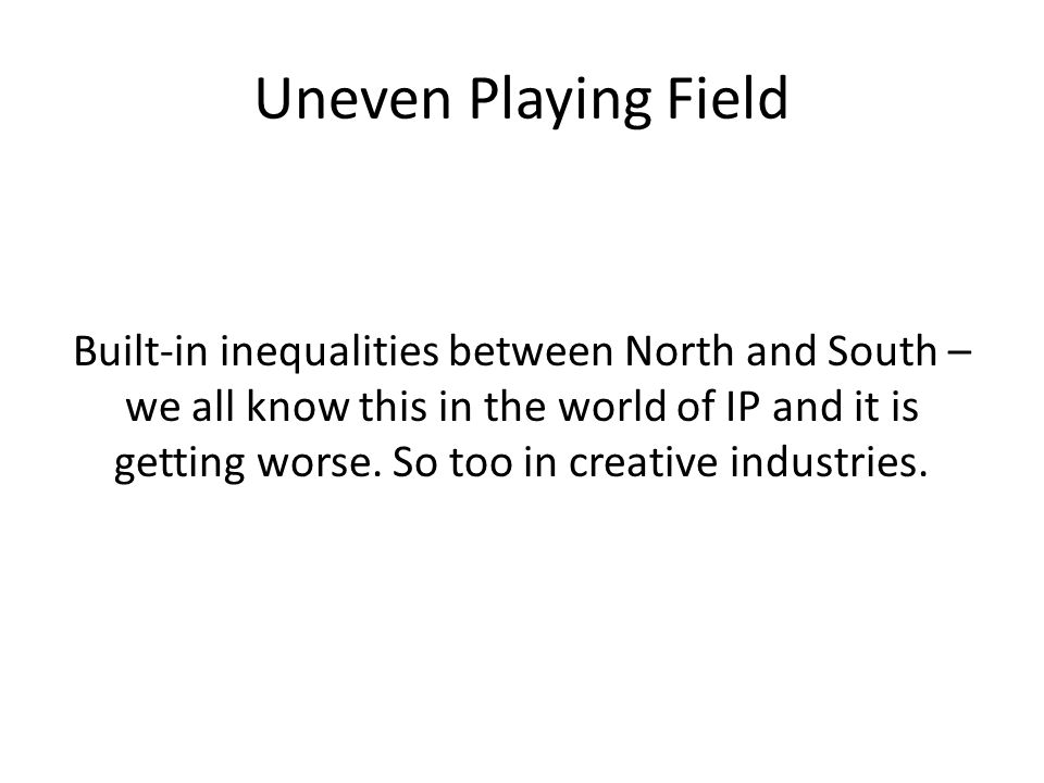 Uneven Playing Field Built-in inequalities between North and South – we all know this in the world of IP and it is getting worse.