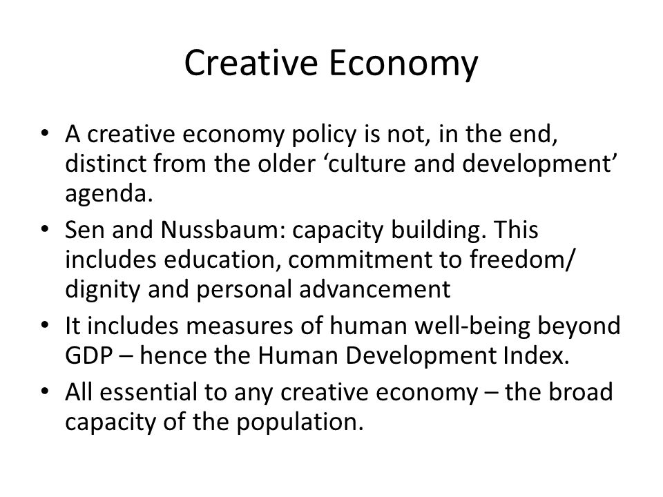Creative Economy A creative economy policy is not, in the end, distinct from the older 'culture and development' agenda.