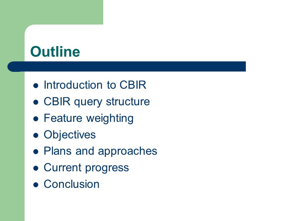 Outline Introduction to CBIR CBIR query structure Feature weighting Objectives Plans and approaches Current progress Conclusion