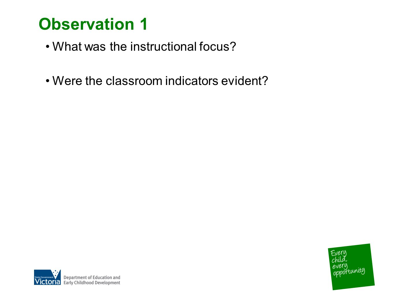 Observation 1 What was the instructional focus Were the classroom indicators evident