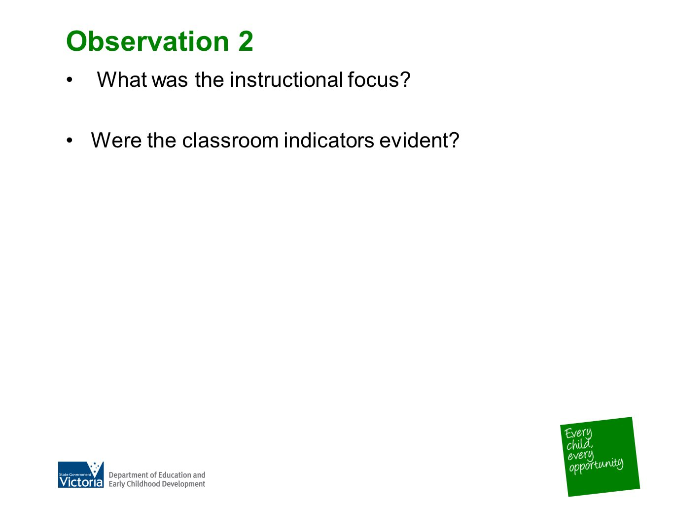 Observation 2 What was the instructional focus Were the classroom indicators evident