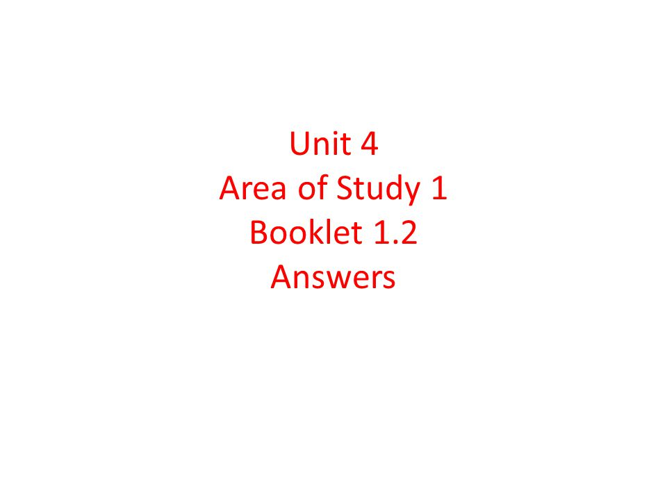 Unit 4 Area of Study 1 Booklet 1.2 Answers