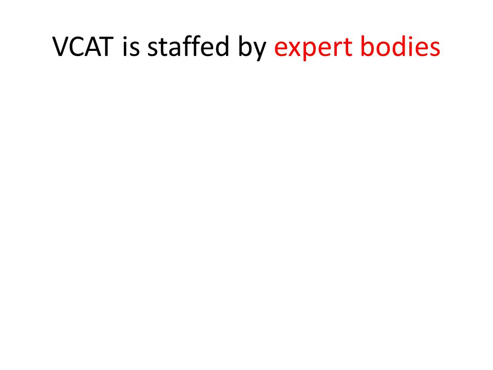 VCAT is staffed by expert bodies