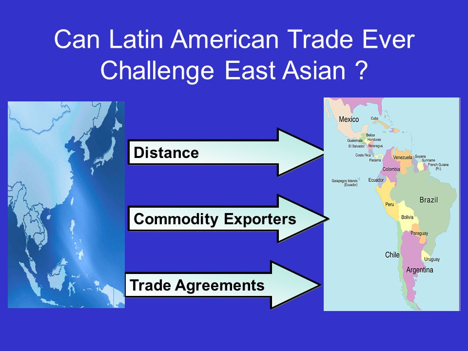 Can Latin American Trade Ever Challenge East Asian Distance Trade Agreements Commodity Exporters