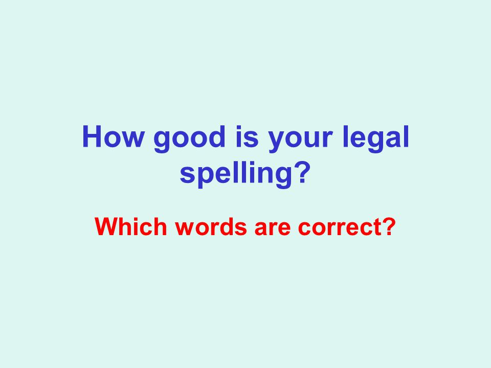 How good is your legal spelling Which words are correct