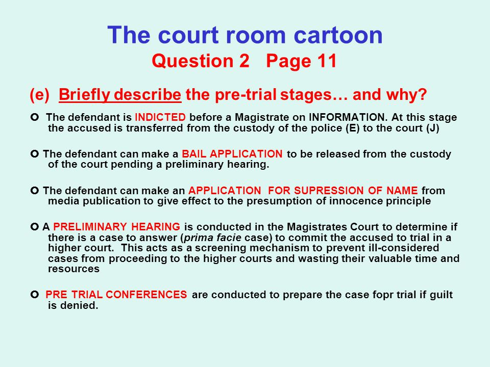 The court room cartoon Question 2 Page 11 (e) Briefly describe the pre-trial stages… and why.