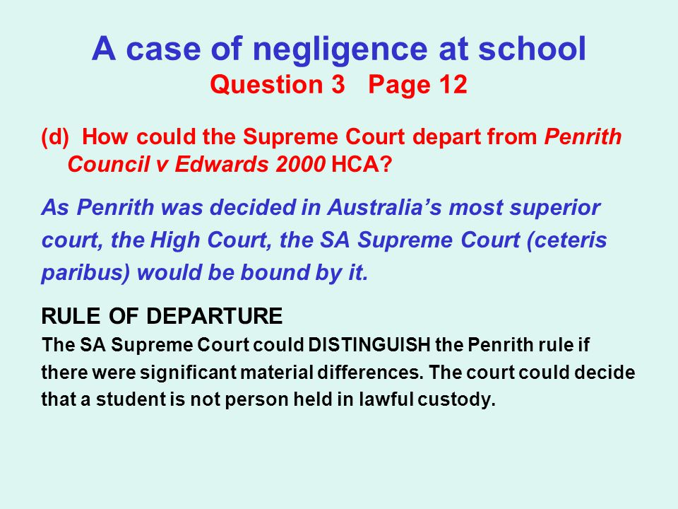 A case of negligence at school Question 3 Page 12 (d) How could the Supreme Court depart from Penrith Council v Edwards 2000 HCA.