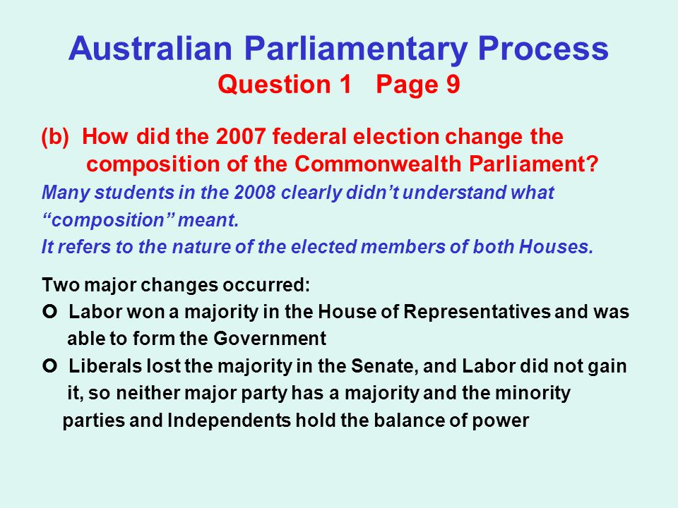 Australian Parliamentary Process Question 1 Page 9 (b) How did the 2007 federal election change the composition of the Commonwealth Parliament.