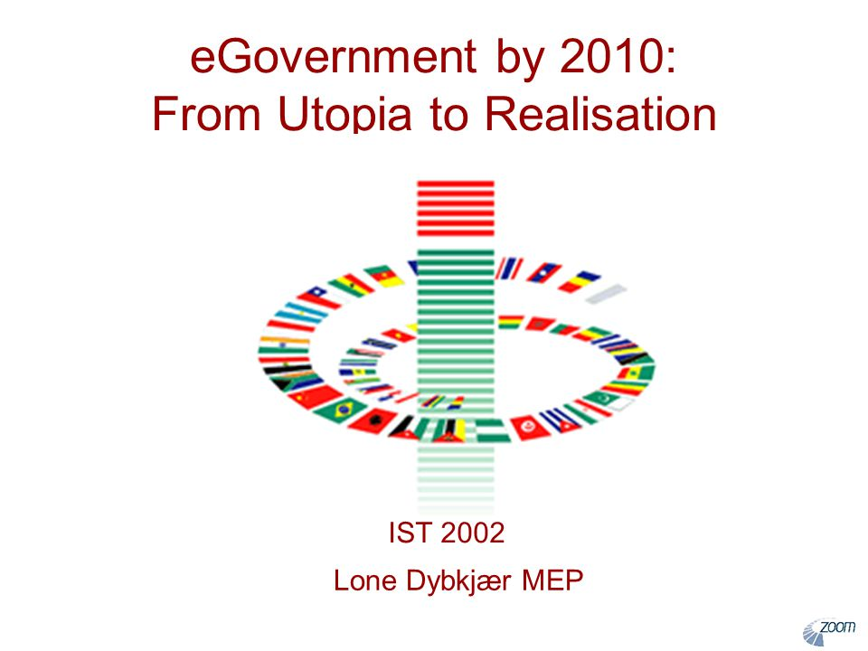 eGovernment by 2010: From Utopia to Realisation Lone Dybkjær MEP IST 2002