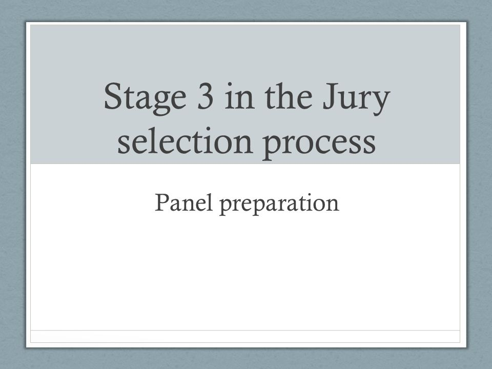 Stage 3 in the Jury selection process Panel preparation