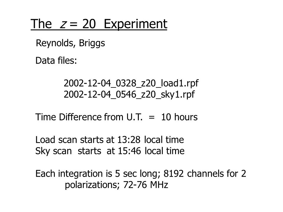 The z = 20 Experiment Data files: 2002-12-04_0328_z20_load1.rpf 2002-12-04_0546_z20_sky1.rpf Time Difference from U.T.