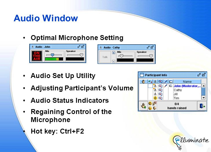Audio Window Optimal Microphone Setting Audio Set Up Utility Adjusting Participant's Volume Audio Status Indicators Regaining Control of the Microphone Hot key: Ctrl+F2