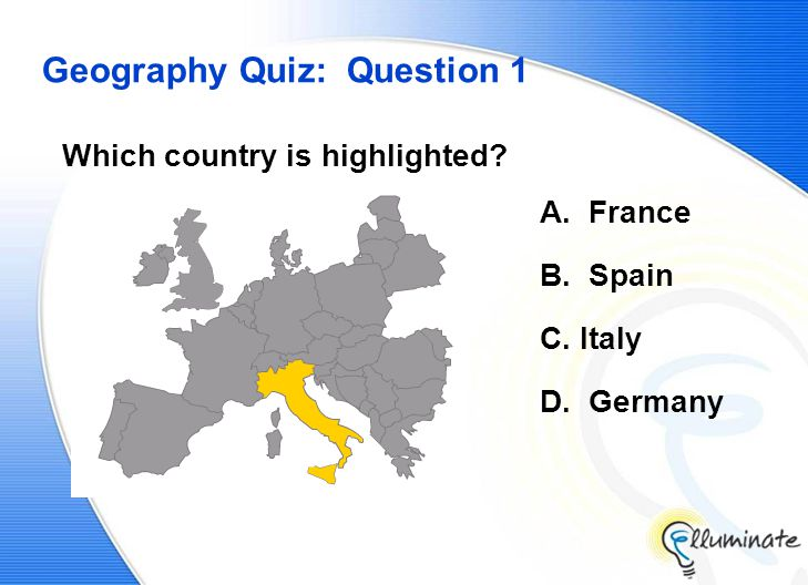 Geography Quiz: Question 1 Which country is highlighted A. France B. Spain C. Italy D. Germany