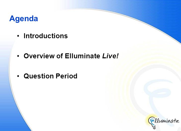 Agenda Introductions Overview of Elluminate Live! Question Period
