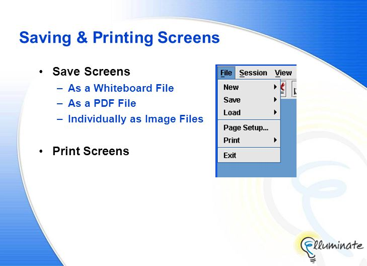 Saving & Printing Screens Save Screens –As a Whiteboard File –As a PDF File –Individually as Image Files Print Screens