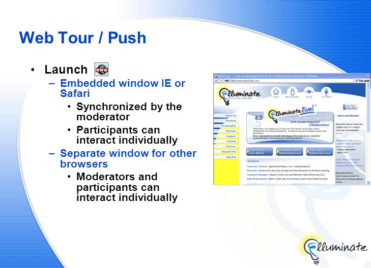 Web Tour / Push Launch –Embedded window IE or Safari Synchronized by the moderator Participants can interact individually –Separate window for other browsers Moderators and participants can interact individually