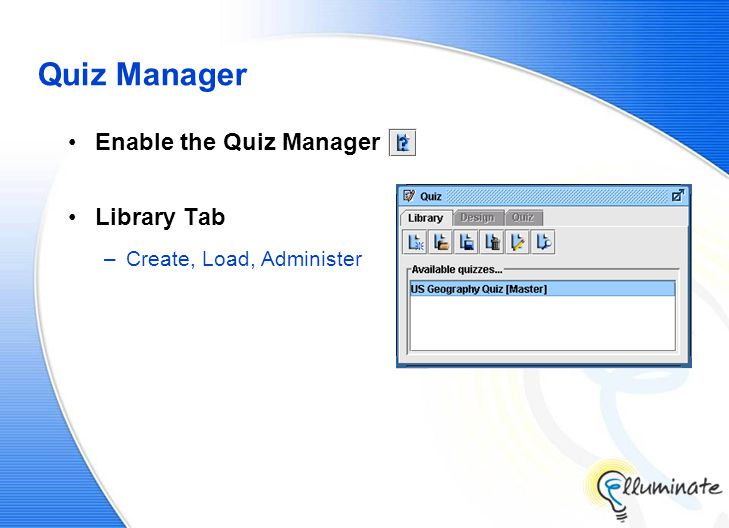 Quiz Manager Enable the Quiz Manager Library Tab –Create, Load, Administer