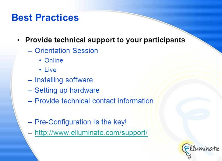 Best Practices Provide technical support to your participants –Orientation Session Online Live –Installing software –Setting up hardware –Provide technical contact information –Pre-Configuration is the key.