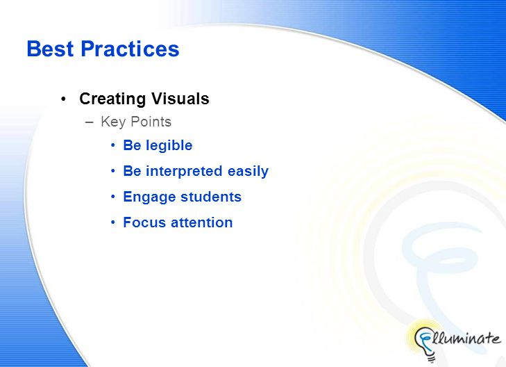 Best Practices Creating Visuals –Key Points Be legible Be interpreted easily Engage students Focus attention