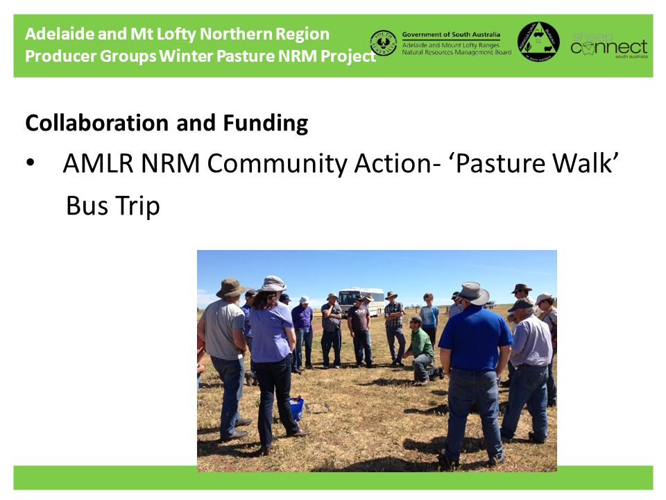 Adelaide and Mt Lofty Northern Region Producer Groups Winter Pasture NRM Project Collaboration and Funding AMLR NRM Community Action- 'Pasture Walk' Bus Trip