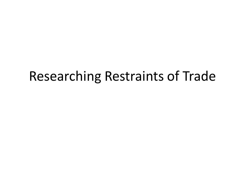 Researching Restraints of Trade
