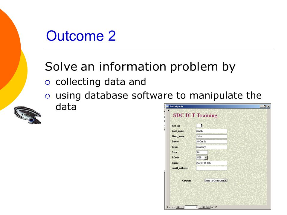 Outcome 2 Solve an information problem by  collecting data and  using database software to manipulate the data