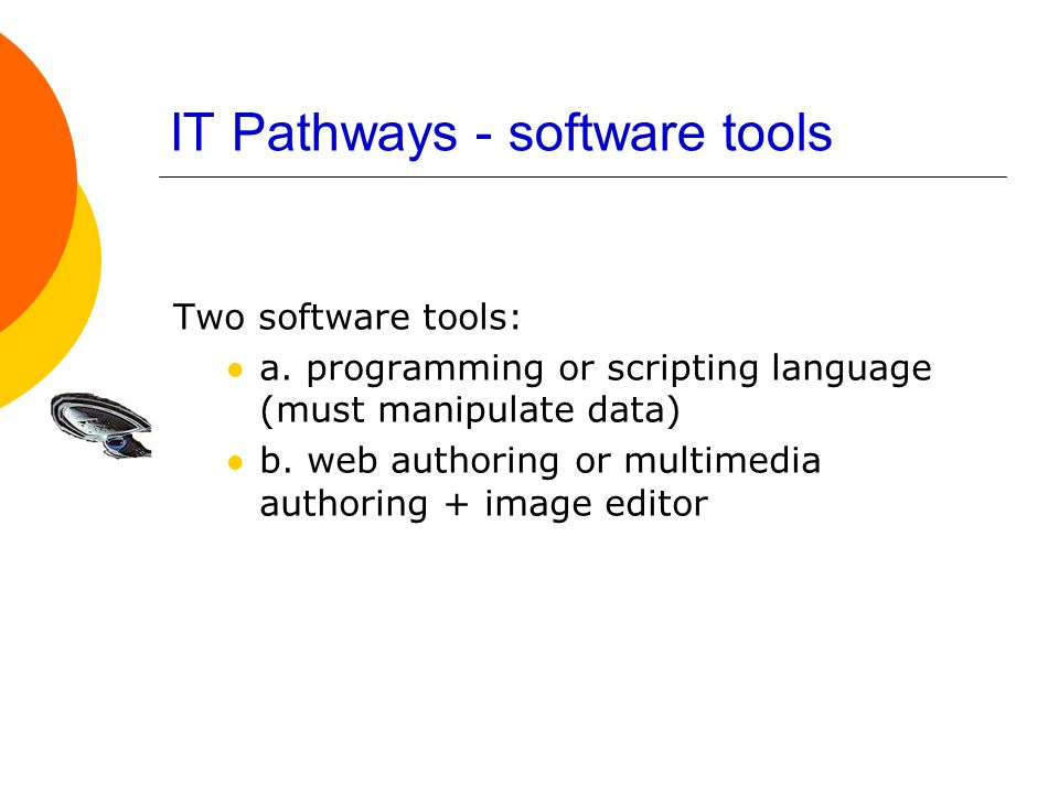 IT Pathways - software tools Two software tools: a.