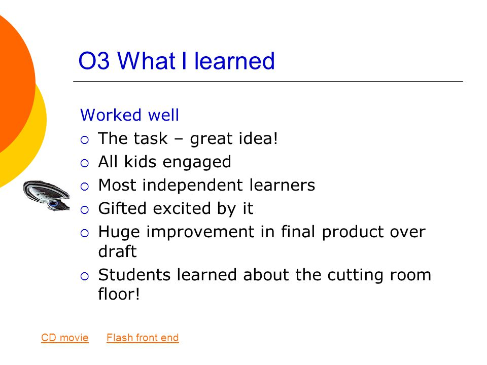 O3 What I learned Worked well  The task – great idea.