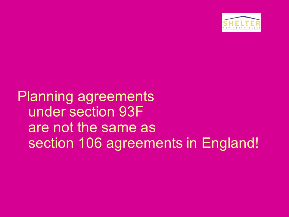 Planning agreements under section 93F are not the same as section 106 agreements in England!
