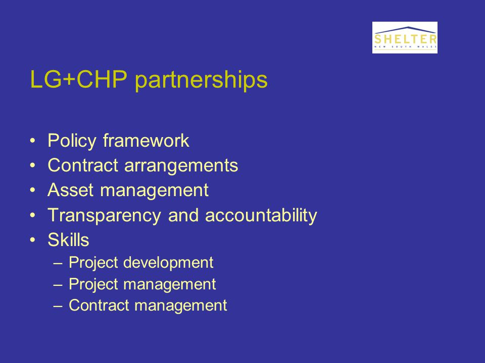 LG+CHP partnerships Policy framework Contract arrangements Asset management Transparency and accountability Skills –Project development –Project management –Contract management
