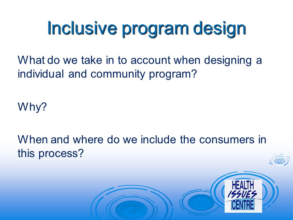 Inclusive program design What do we take in to account when designing a individual and community program.