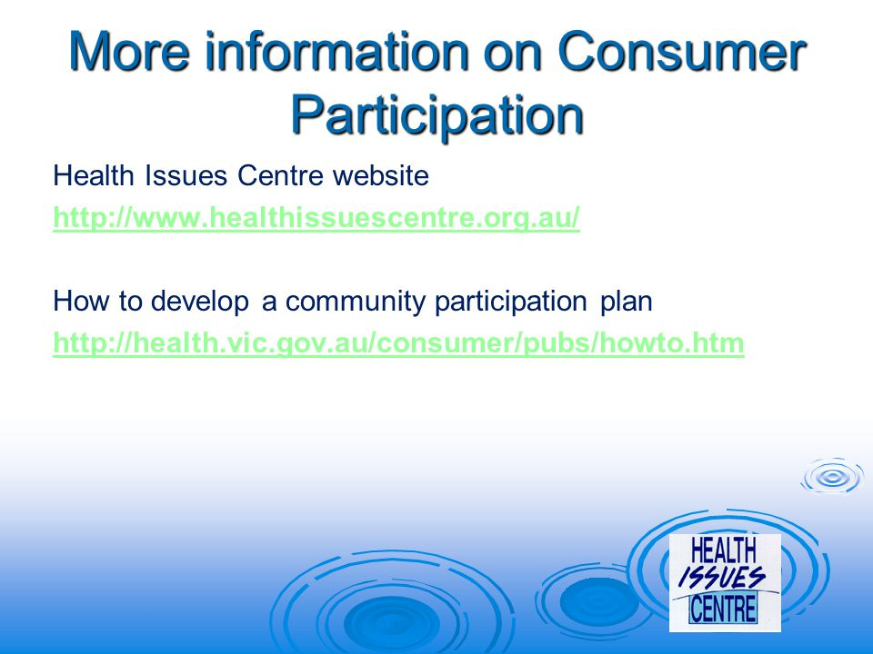 More information on Consumer Participation Health Issues Centre website   How to develop a community participation plan